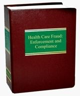 Health Care Fraud:  Enforcement and Compliance