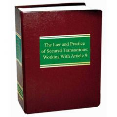 Law and Practice of Secured Transactions: Working With Article 9