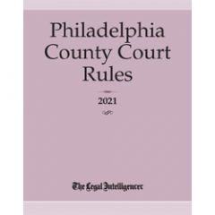 Philadelphia County Court Rules 2021