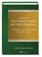 The America Invents Act (AIA) Handbook: A Guide to the Patent  Law Reform of 2011: 2015 Edition